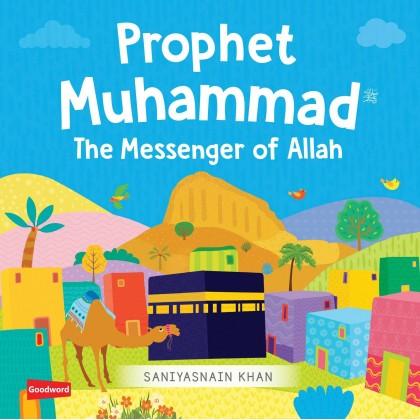 Prophet Muhammad The Messenger of Allah